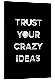 Aluminium print  Trust your crazy ideas - Typobox