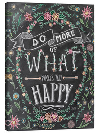 Canvas print  Do More Of What Makes You Happy - Lily & Val