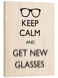 Wood print  Keep Calm And Get New Glasses - Mod Pop Deco