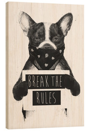 Wood print  Break the rules, rebel dog - Balazs Solti