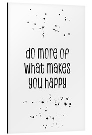 Aluminium print  Do more of what makes you happy - Melanie Viola