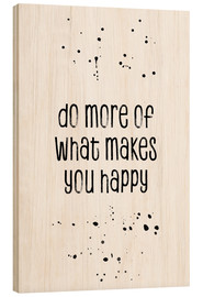Wood print  Do more of what makes you happy - Melanie Viola