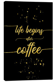 Canvas print  TEXT ART GOLD Life begins after coffee - Melanie Viola