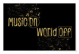 Premium poster Text art Gold MUSIC ON - WORLD OFF