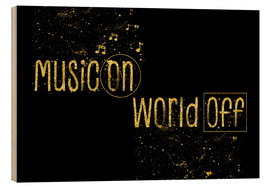 Wood print  Text art Gold MUSIC ON - WORLD OFF - Melanie Viola