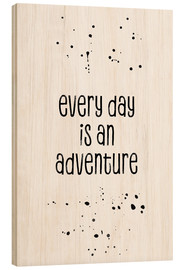 Wood  TEXT ART Every day is an adventure - Melanie Viola