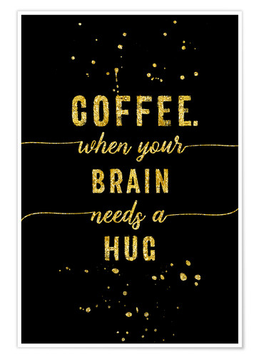 Premium poster TEXT ART GOLD Coffee when your brain needs a hug