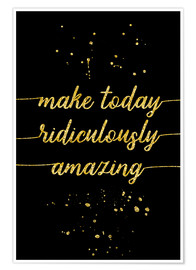 Premium poster TEXT ART GOLD Make today ridiculously amazing