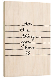 Wood print  Do The Things You Love - Mareike Böhmer