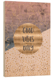 Wood print  Good vibes only - Melanie Viola