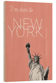 Wood print  Popart New York Statue of Liberty I have been to Color: blooming dahlia - campus graphics