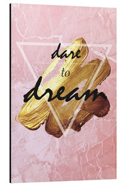 Aluminium print  Dare to dream - Typobox