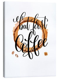 Canvas print  But First Coffee - MiaMia