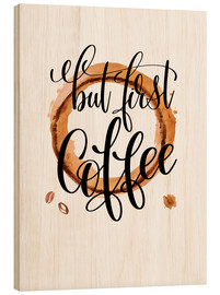 Wood print  But First Coffee - Mandy Reinmuth