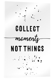 Acrylic print  Collect moments, not things - Melanie Viola