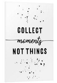Foam board print  Collect moments, not things - Melanie Viola