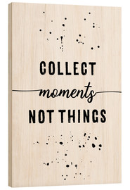 Wood  TEXT ART Collect moments not things - Melanie Viola