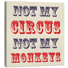 Canvas  Not My Circus Not My Monkeys - Creative Angel