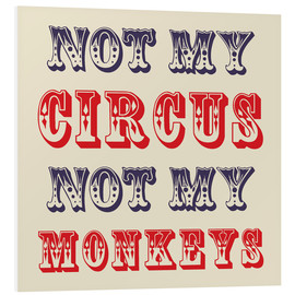 Foam board print  Not My Circus Not My Monkeys - Creative Angel