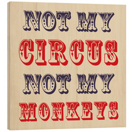 Wood print  Not My Circus Not My Monkeys - Creative Angel