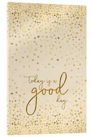 Acrylic print  TODAY IS A GOOD DAY gold - Melanie Viola