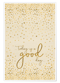 Poster  Text Art TODAY IS  A GOOD DAY glittering gold - Melanie Viola