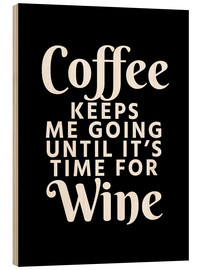 Wood print  Coffee Keeps Me Going Until It's Time For Wine Black - Creative Angel
