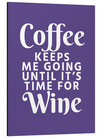 Aluminium print  Coffee Keeps Me Going Until It's Time For Wine Ultra Violet - Creative Angel