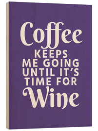 Wood print  Coffee Keeps Me Going Until It's Time For Wine Ultra Violet - Creative Angel
