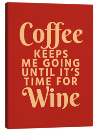 Canvas  Coffee Keeps Me Going Until It's Time For Wine Crimson - Creative Angel
