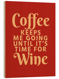 Wood print  Coffee Keeps Me Going Until It's Time For Wine Crimson - Creative Angel