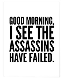 Poster  Good Morning I See The Assasins Have Failed - Creative Angel