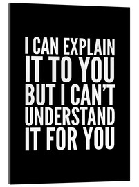 Acrylic print  I Can Explain it to You, But I Can't Understand it for You - Creative Angel