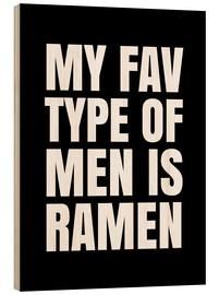 Wood  My Favourite Type of Men is Ramen - Creative Angel