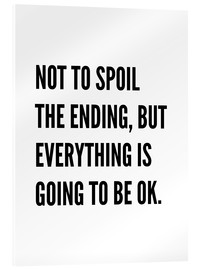 Acrylic print  Not to Spoil the Ending, But Everything is Going to Be Ok - Creative Angel