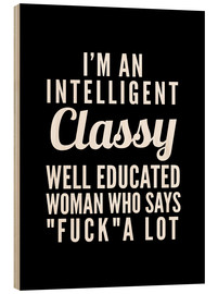 Wood  I'm an Intelligent, Classy, Well Educated Woman Who Says Fuck a Lot - Creative Angel