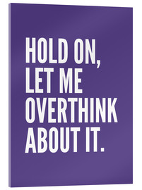 Acrylic print  Hold On Let Me Overthink About It Ultra Violet - Creative Angel