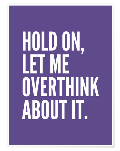 Premium poster Hold On Let Me Overthink About It Ultra Violet