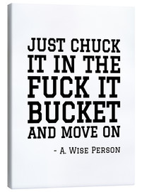 Canvas print  Just Chuck it in the Fuck it Bucket - Creative Angel