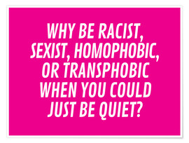 Premium poster  Why Be Racist, Sexist, Homophobic, or Transphobic When You Could Just Be Quiet Pink - Creative Angel