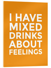 Acrylic print  I Have Mixed Drinks About Feelings - Creative Angel