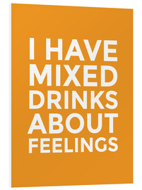 Foam board print  I Have Mixed Drinks About Feelings - Creative Angel