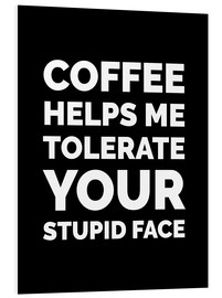 Foam board print  Coffee Helps Me Tolerate Your Stupid Face - Creative Angel