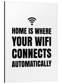 Alu-Dibond  Home is Where Your Wifi Connects Automatically - Creative Angel