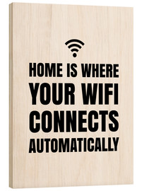 Wood print  Home is Where Your Wifi Connects Automatically - Creative Angel