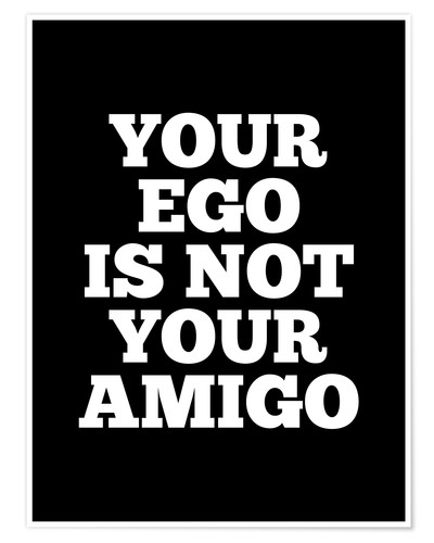 Premium poster Your Ego is Not Your Amigo