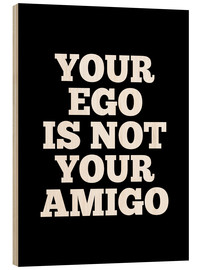 Wood print  Your Ego is Not Your Amigo - Creative Angel