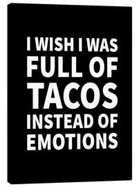 Canvas print  I Wish I Was Full of Tacos Instead of Emotions Black - Creative Angel