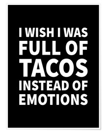 Premium poster I Wish I Was Full of Tacos Instead of Emotions Black