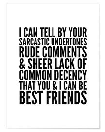 Poster  I Can Tell By Your Sarcastic Undertones, Rude Comments… Can Be Best Friends - Creative Angel